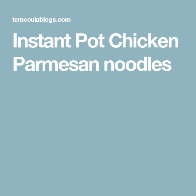 Instant Pot Chicken Parmesan noodles