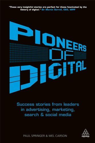 Pioneers of Digital: Success Stories from Leaders in Advertising, Marketing, Search and Social Media by Paul Springer, http://www.amazon.com/dp/0749466049/ref=cm_sw_r_pi_dp_n6FTqb08P0JCK