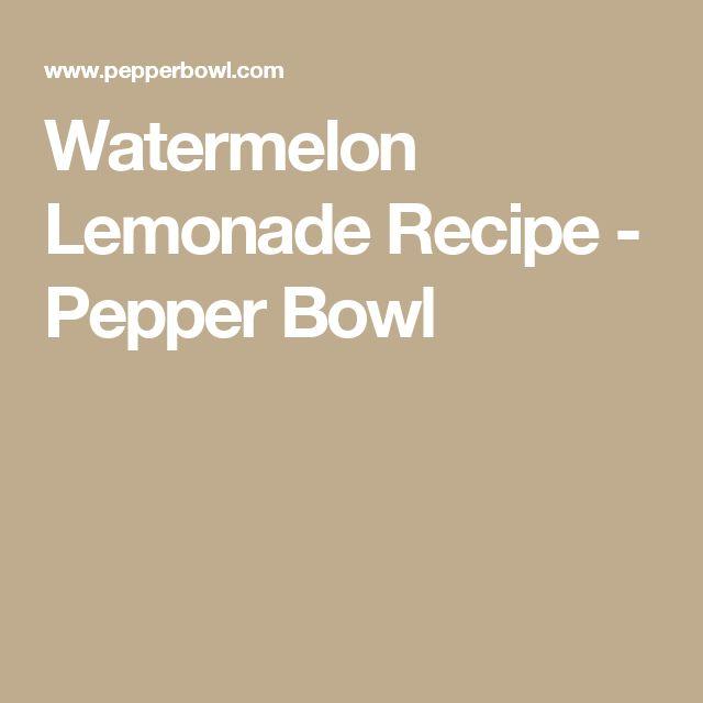 Watermelon Lemonade Recipe - Pepper Bowl