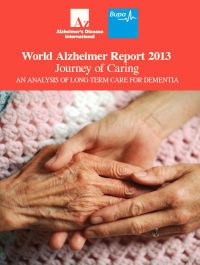World Alzheimer Report 2013 Reveals Global Alzheimer's Epidemic Creating Shortage Of Caregivers, Lack Of Support For Family Members.