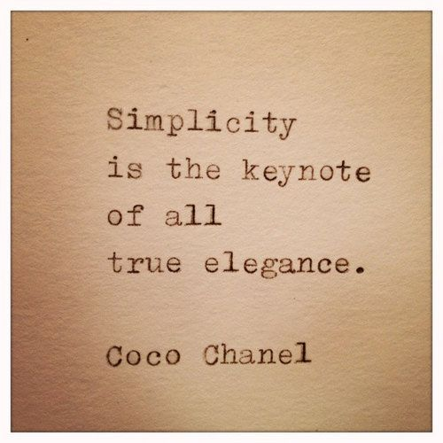 """""""Simplicity is the keynote of all true elegance."""" Coco Chanel"""