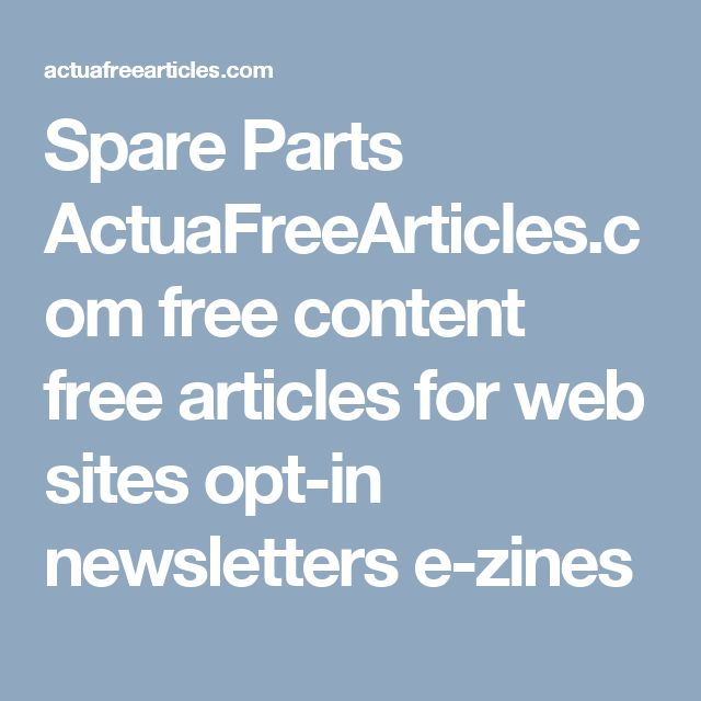 Spare Parts ActuaFreeArticles.com free content free articles for web sites opt-in newsletters e-zines