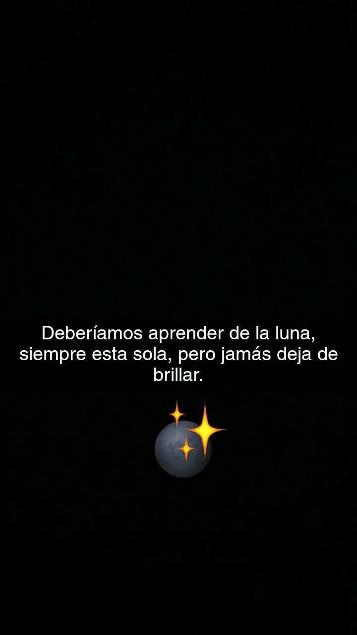 ✨Deberíamos aprender de la luna.