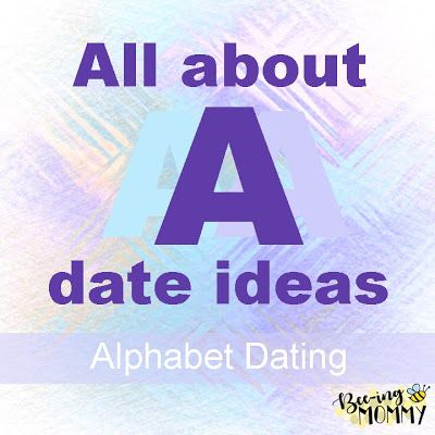 Alphabet Dating - All about A Date Ideas