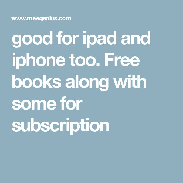 good for ipad and iphone too.  Free books along with some for subscription