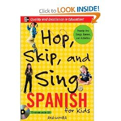 Hop, Skip and Sing Spanish is an audio CD with a booklet. It includes many traditional songs and games from Latin America and Spain as well as the explanations on how to use them the way parents in those countries do.