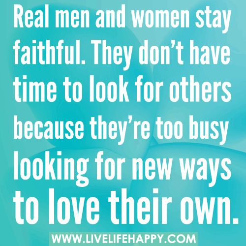 Real men and women stay faithful. They don't have time to look for others because they're too busy looking for new ways to love their own., via Flickr.