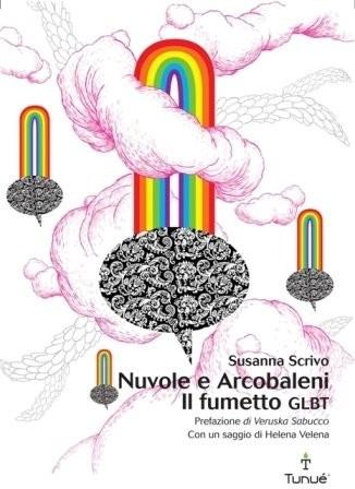 Nuvole e Arcobaleni. Il fumetto GLBT, Susanna Scrivo, Tunué