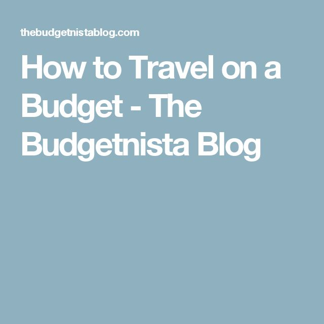 How to Travel on a Budget - The Budgetnista Blog