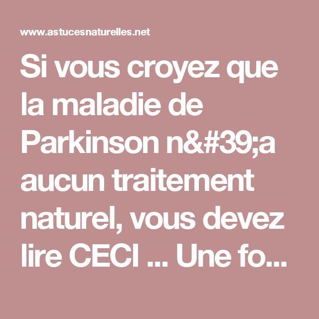 Si vous croyez que la maladie de Parkinson n'a aucun traitement naturel, vous devez lire CECI ... Une formule avec une Efficacité très Rare !!