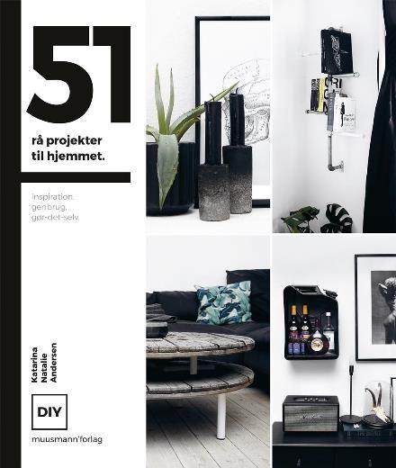 51 rå projekter til hjemmet (MuusmannDIY) af Katarina Natalie Andersen (Bog) - køb hos Saxo