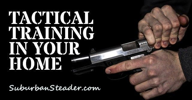 Tactical Training In Your Home | Suburban Steader