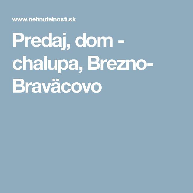 Predaj, dom - chalupa, Brezno- Braväcovo