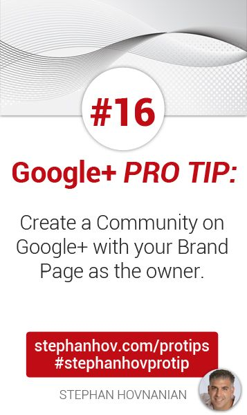 #stephanhovprotip   Google+ Pro Tip #16: Create a Community on Google+ with your Brand Page as the owner. It will boost the Page's exposure and also grow the Page's +1 count. Every little bit helps, right? Get more at http://stephanhov.com/protips #googleplus