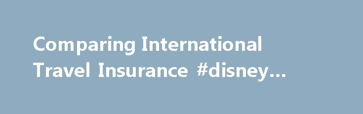 Comparing International Travel Insurance #disney #travel http://nef2.com/comparing-international-travel-insurance-disney-travel/  #travel insurance comparisons # Related Articles International travel insurance provides a security blanket for all sorts of emergencies when you travel abroad, but not all policies are created equal. Don t just sign up for the first policy you come across. Learn how to compare international travel insurance policies. Cancellation Coverage The most basic thing...