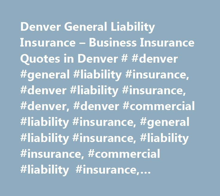 Denver General Liability Insurance – Business Insurance Quotes in Denver # #denver #general #liability #insurance, #denver #liability #insurance, #denver, #denver #commercial #liability #insurance, #general #liability #insurance, #liability #insurance, #commercial #liability #insurance, #restaurant #liability #insurance, #small #business #liability #insurance, #general #liability #insurance #quotes, #colorado, #co, #colorado #general #liability #insurance…