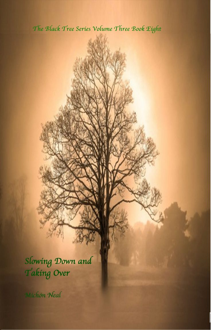 Volume Three in the Black Tree series. Book Eight: Slowing Down and Taking Over.