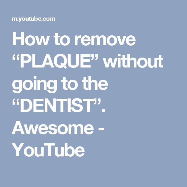 """How to remove """"PLAQUE"""" without going to the """"DENTIST"""". Awesome - YouTube"""