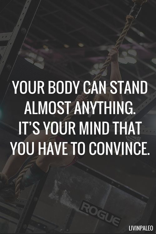 "Always training my mind. ""Your body can stand almost anything. It's your mind that you have to convince."""