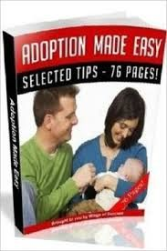 These Are Some Of The Tips You Will Find In The Book :  * All About Adoptions * Why You Should Choose Adoption * Adoption Statistics Some Telling Facts About The Process Of Adoption * Adoption Dos & Donts * Children Awaiting Adoption * Steps to Put Your Child Up for Adoption * Adoption Resources * Adoption Photo Listing * Adoption Records - Why Are They So Important? * How To Prepare For The Home Study As Part Of The Adoption Process * Adoption Lawyers