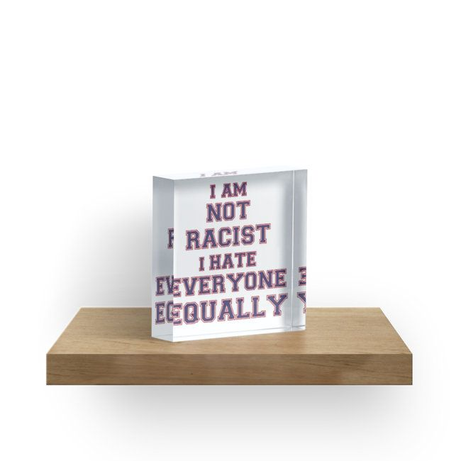 I Am Not Racist I Hate Everyone Equally on a transparent background. • Also buy this artwork on home decor, apparel, stickers, and more.