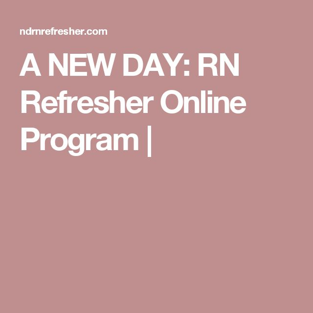 A NEW DAY: RN Refresher Online Program |
