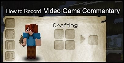 How to Record Audio for Video Game Commentaries on a PC