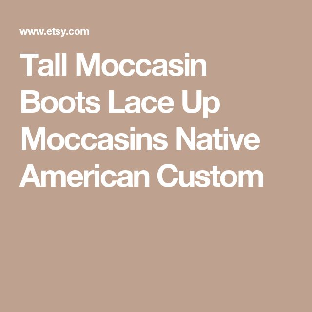 Tall Moccasin Boots Lace Up Moccasins Native American Custom