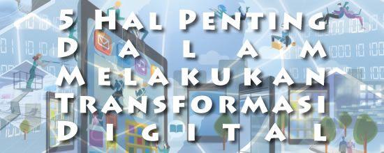 Konsultan IT Jakarta - Indonesia: 5 Hal Penting Dalam Melakukan Transformasi Digital...