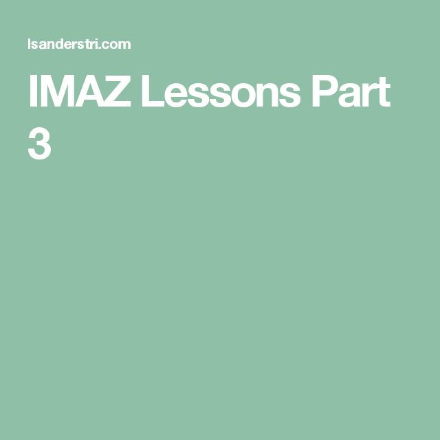 IMAZ Lessons Part 3