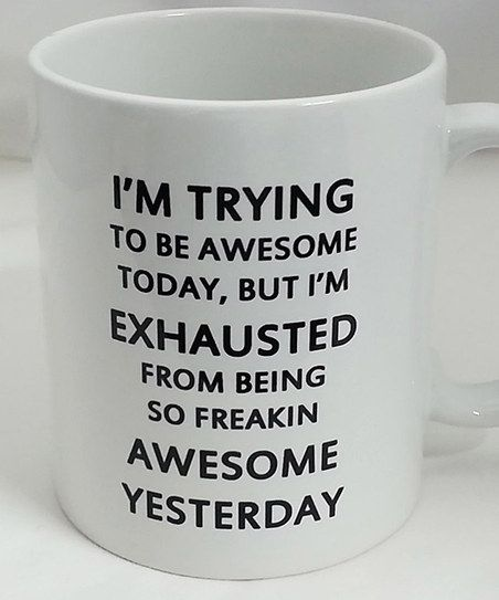'I Am Trying to Be Awesome' Mug, an alternative excuse other than lyme