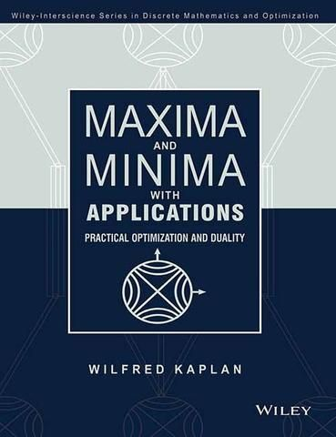 Maxima and Minima with Applications : Practical Optimization and Duality
