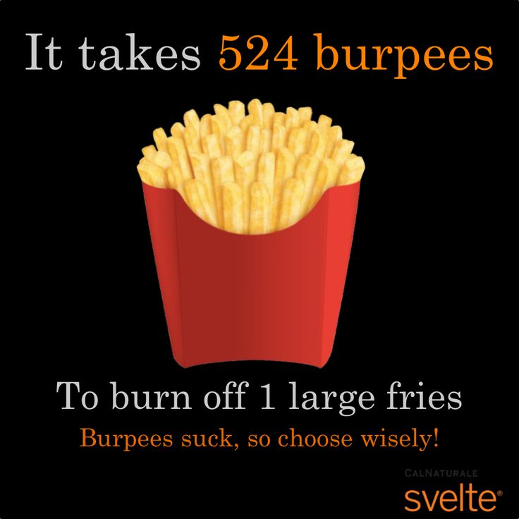 It takes 524 burpees to burn off 1 large fries. no fries or no food for that matter is worth 524 burpees!!!