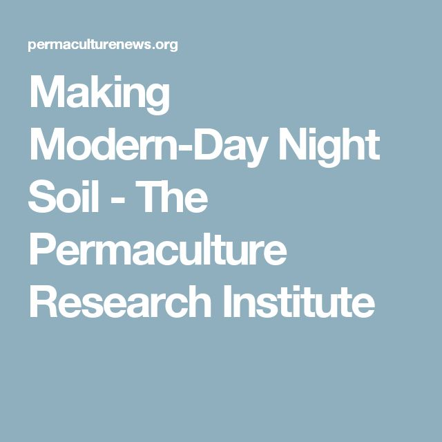 Making Modern-Day Night Soil - The Permaculture Research Institute