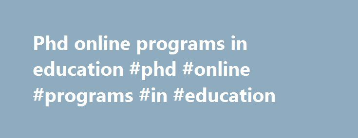 Phd online programs in education #phd #online #programs #in #education http://kansas.remmont.com/phd-online-programs-in-education-phd-online-programs-in-education/  # Ph.D. in Counseling The Ph.D. in Counseling program prepares students to work as advanced practitioners, clinical supervisors and counselor educators in clinical and academic settings. The program emphasizes student contribution to the counseling profession through research while understanding and addressing the societal…