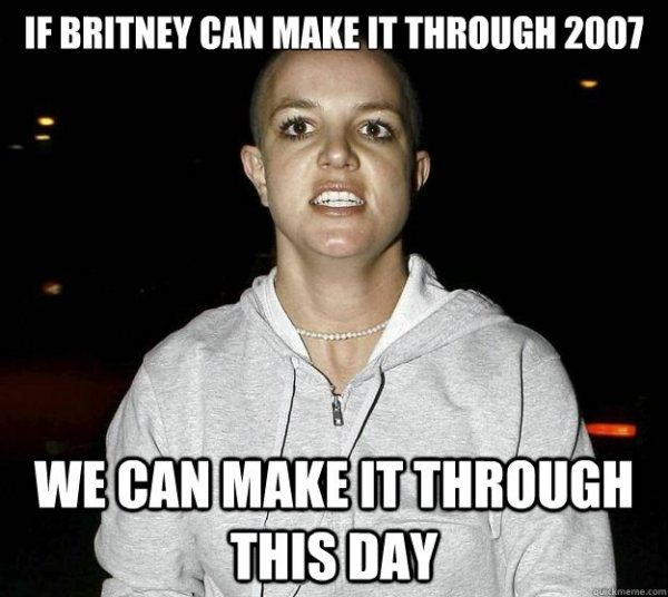 And remember: | If Britney Spears Can Make It Through 2007 Then You Can Make It Through ThisDay, Right Steph?! Lol