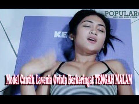 Model Cantik Lavenia Oviola Berkeringat TENGAH MALAM