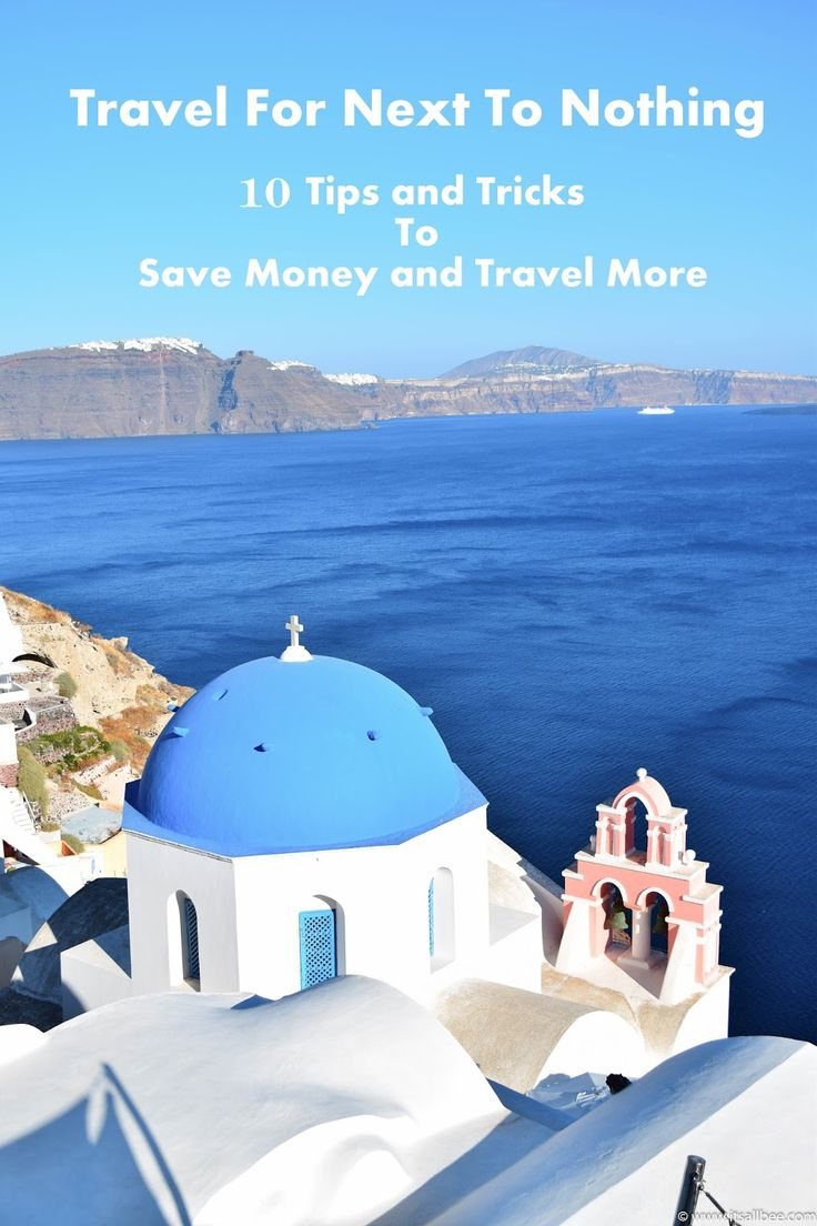 Travel For Next To Nothing - 10 Tips and Tricks To Help You Save Money and Travel More