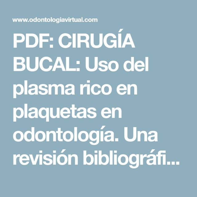 PDF: CIRUGÍA BUCAL: Uso del plasma rico en plaquetas en odontología. Una revisión bibliográfica