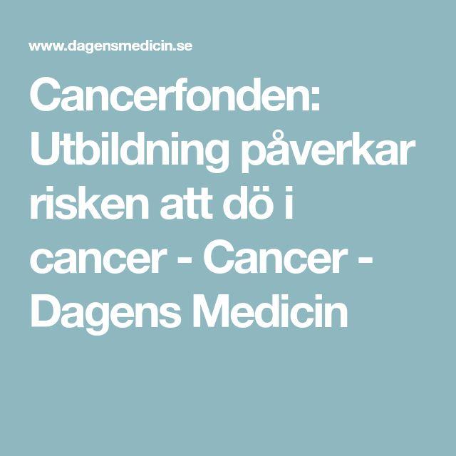 Cancerfonden: Utbildning påverkar risken att dö i cancer - Cancer - Dagens Medicin