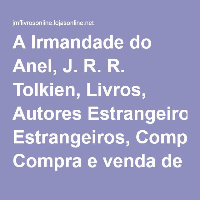 A Irmandade do Anel, J. R. R. Tolkien, Livros, Autores Estrangeiros, Compra e venda de livros novos & usados. , JMF Livros Usados Online