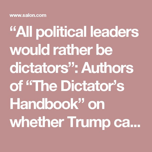 """""""All political leaders would rather be dictators"""": Authors of """"The Dictator's Handbook"""" on whether Trump can pull it off - Salon.com"""