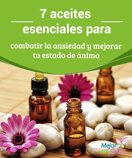 7 aceites esenciales para combatir la ansiedad y mejorar tu estado de ánimo  Las técnicas de aromaterapia son cada vez más populares, sobretodo porque han demostrado ser eficaces en el tratamiento de varios tipos de dolencias físicas y emocionales.