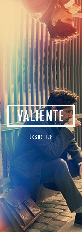 Josue 1:9   Ya te lo he ordenado: ¡Sé fuerte y valiente! ¡No tengas miedo ni te desanimes! Porque el Señor tu Dios te acompañará dondequiera que vayas.»