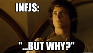 INFJ Frodo. Asking why about everything is an INFJ trait, and something that irritates most people.