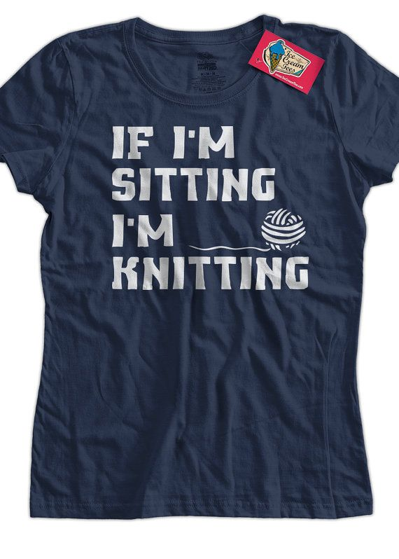 Hey, I found this really awesome Etsy listing at http://www.etsy.com/listing/154299000/funny-knitting-t-shirt-if-im-sitting-im