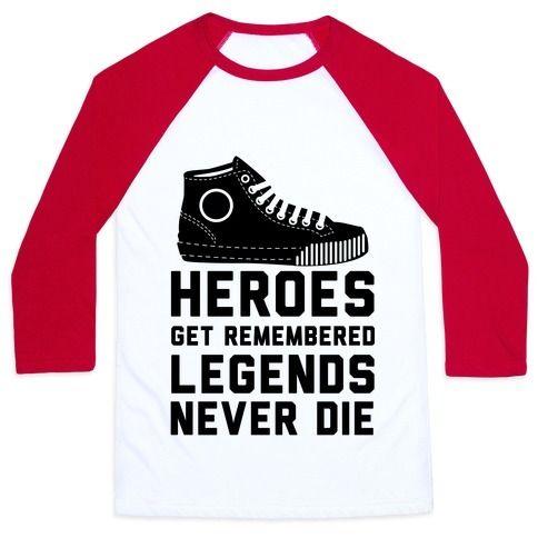 Heroes+Get+Remembered+Legends+Never+Die