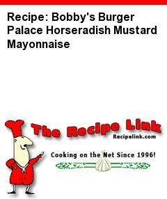 Recipe: Bobby's Burger Palace Horseradish Mustard Mayonnaise - Recipelink.com