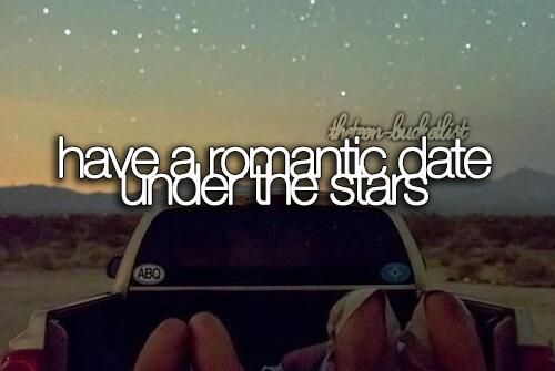 Bucket List: Never stop having romantic dates under the stars with my wonderful hubby. <3 Someday.....