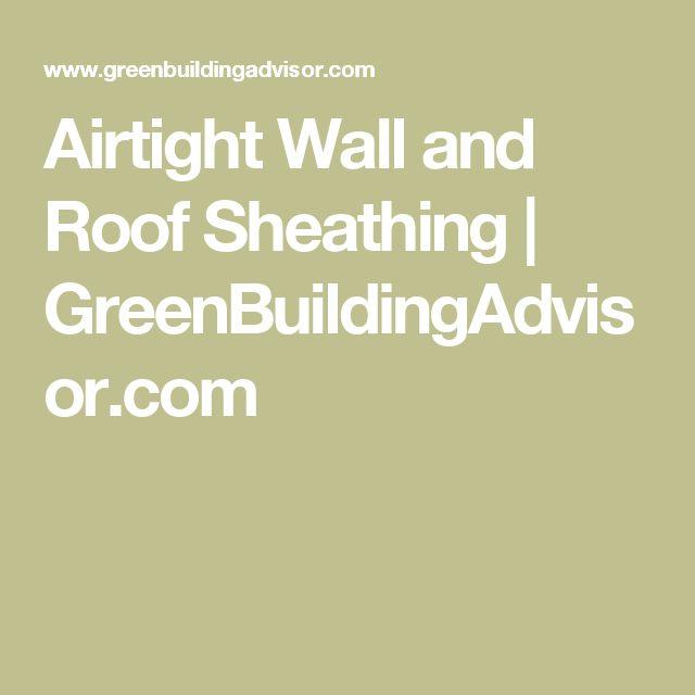 Airtight Wall and Roof Sheathing | GreenBuildingAdvisor.com